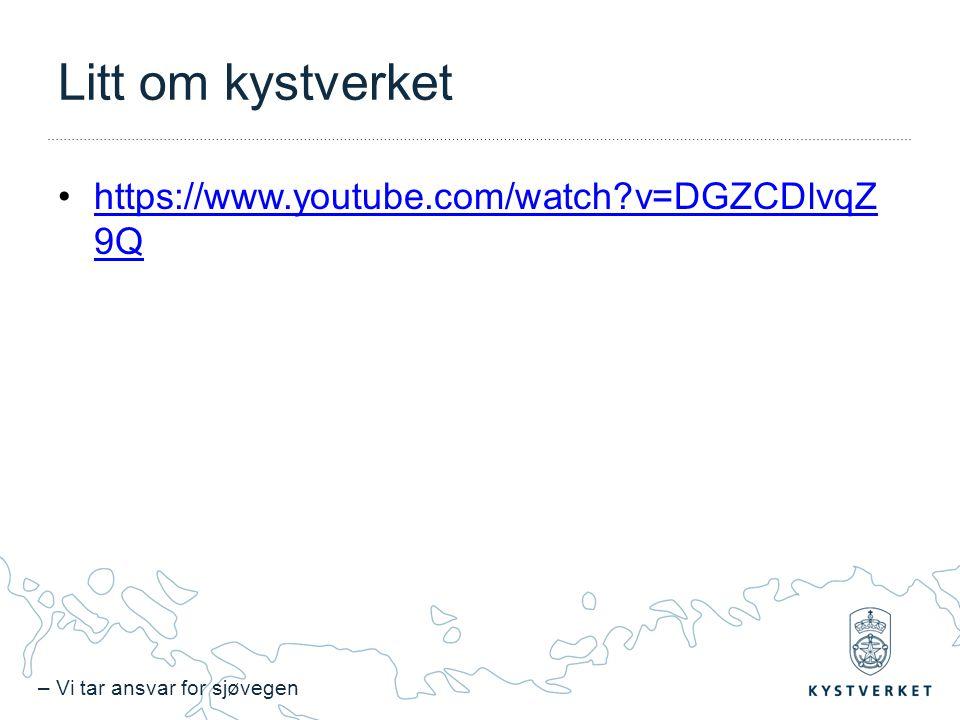 – Vi tar ansvar for sjøvegen Litt om kystverket https://www.youtube.com/watch?v=DGZCDlvqZ 9Qhttps://www.youtube.com/watch?v=DGZCDlvqZ 9Q