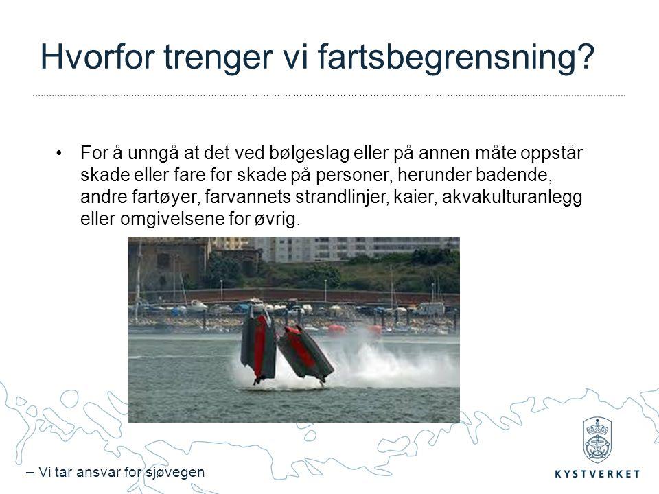 – Vi tar ansvar for sjøvegen Hvorfor trenger vi fartsbegrensning? For å unngå at det ved bølgeslag eller på annen måte oppstår skade eller fare for sk