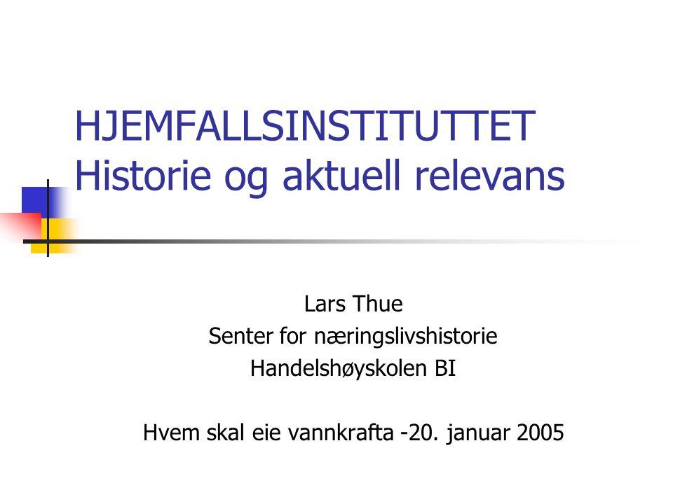 HJEMFALLSINSTITUTTET Historie og aktuell relevans Lars Thue Senter for næringslivshistorie Handelshøyskolen BI Hvem skal eie vannkrafta -20.
