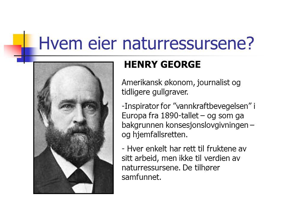 """Hvem eier naturressursene? Amerikansk økonom, journalist og tidligere gullgraver. -Inspirator for """"vannkraftbevegelsen"""" i Europa fra 1890-tallet – og"""