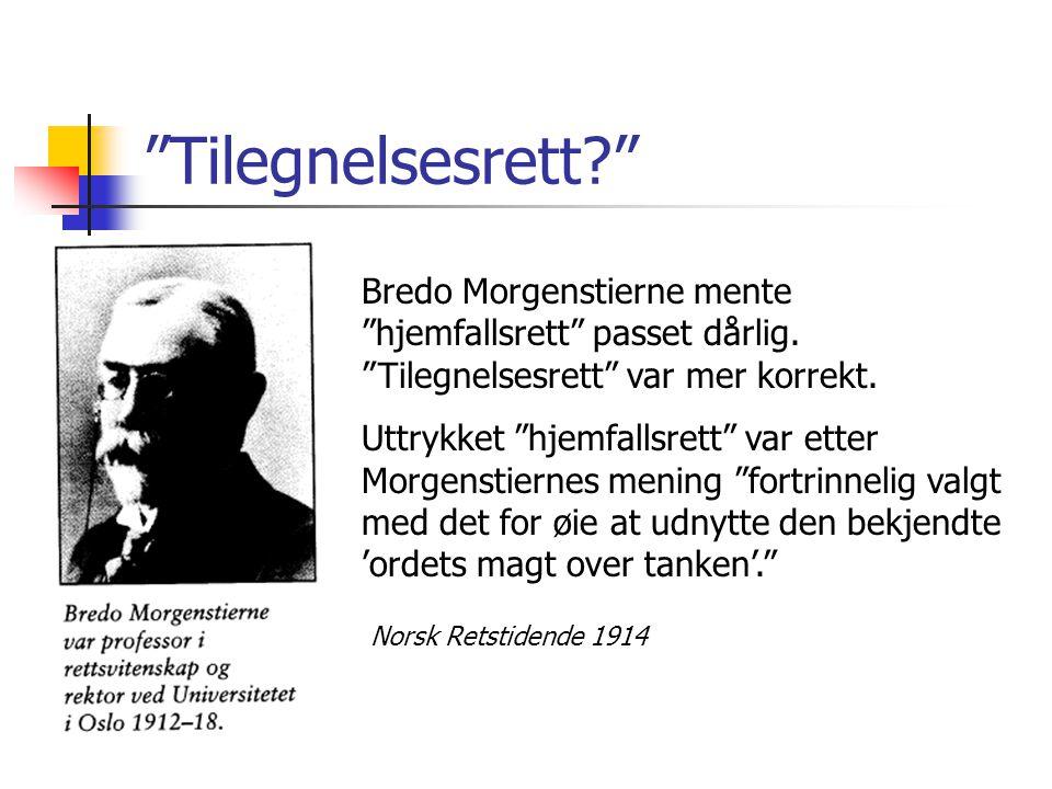 """""""Tilegnelsesrett?"""" Bredo Morgenstierne mente """"hjemfallsrett"""" passet dårlig. """"Tilegnelsesrett"""" var mer korrekt. Uttrykket """"hjemfallsrett"""" var etter Mor"""