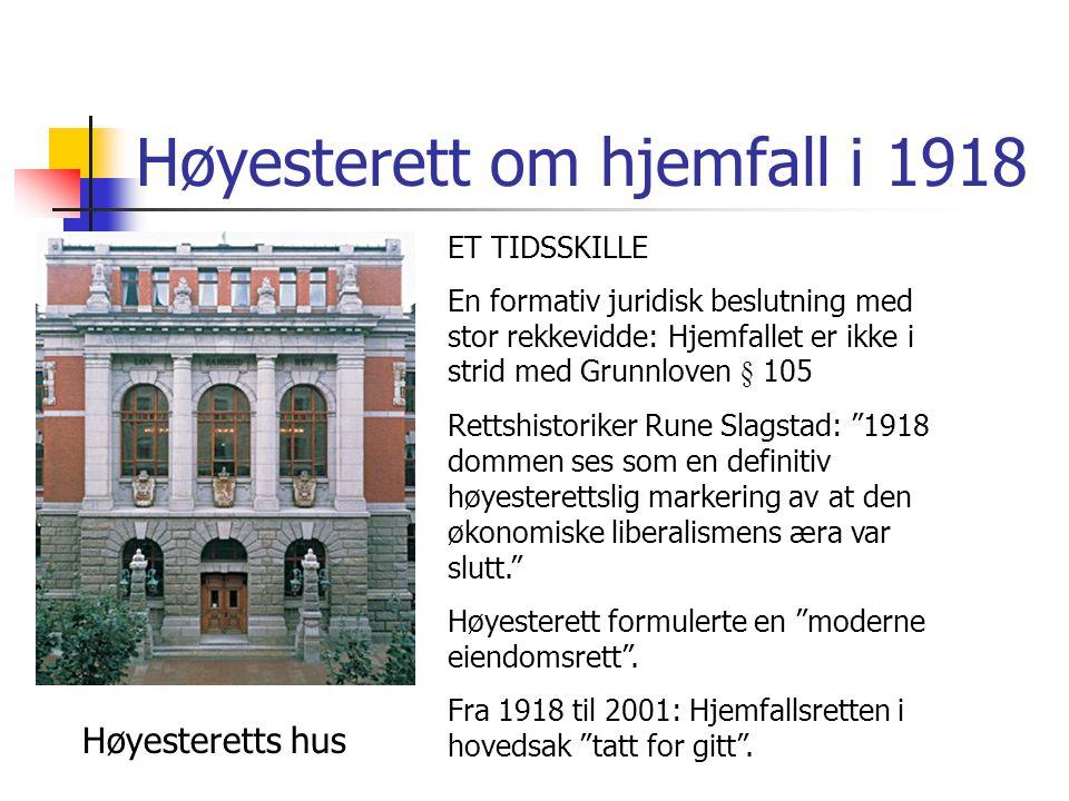 Høyesterett om hjemfall i 1918 Høyesteretts hus ET TIDSSKILLE En formativ juridisk beslutning med stor rekkevidde: Hjemfallet er ikke i strid med Grun