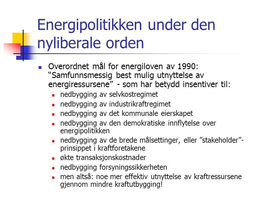 """Energipolitikken under den nyliberale orden Overordnet mål for energiloven av 1990: """"Samfunnsmessig best mulig utnyttelse av energiressursene"""" - som h"""