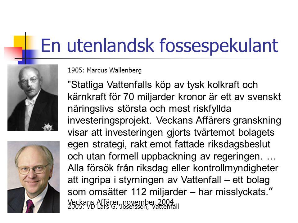 """En utenlandsk fossespekulant 1905: Marcus Wallenberg 2005: VD Lars G. Josefsson, Vattenfall """"Statliga Vattenfalls köp av tysk kolkraft och kärnkraft f"""