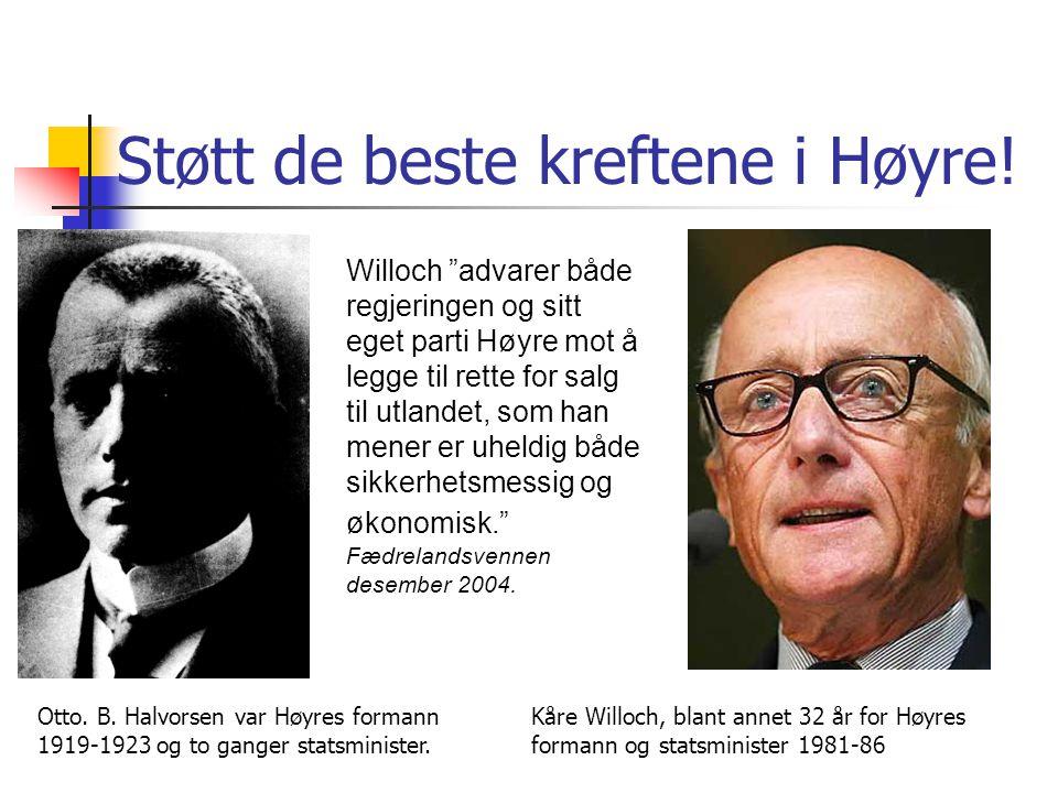 Støtt de beste kreftene i Høyre! Otto. B. Halvorsen var Høyres formann 1919-1923 og to ganger statsminister. Kåre Willoch, blant annet 32 år for Høyre