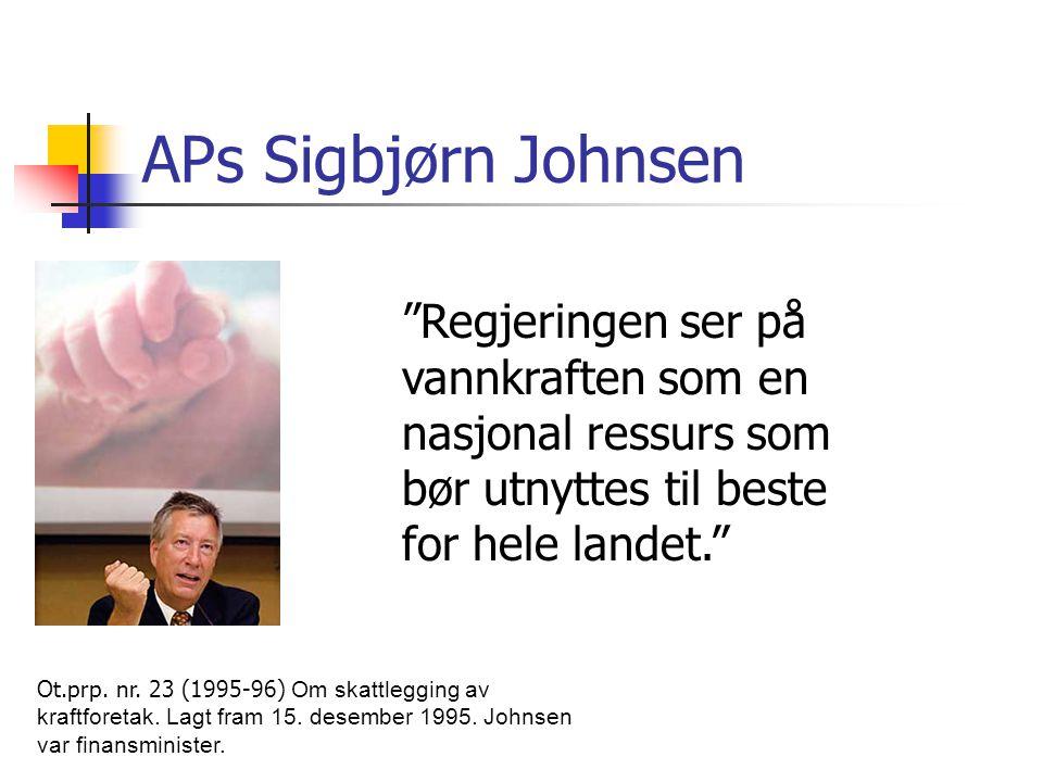 """APs Sigbjørn Johnsen Ot.prp. nr. 23 (1995-96) Om skattlegging av kraftforetak. Lagt fram 15. desember 1995. Johnsen var finansminister. """"Regjeringen s"""