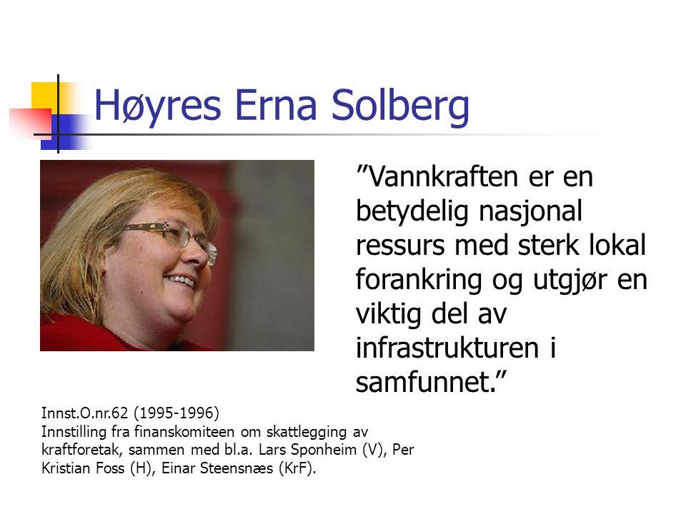 """Høyres Erna Solberg """"Vannkraften er en betydelig nasjonal ressurs med sterk lokal forankring og utgjør en viktig del av infrastrukturen i samfunnet."""""""