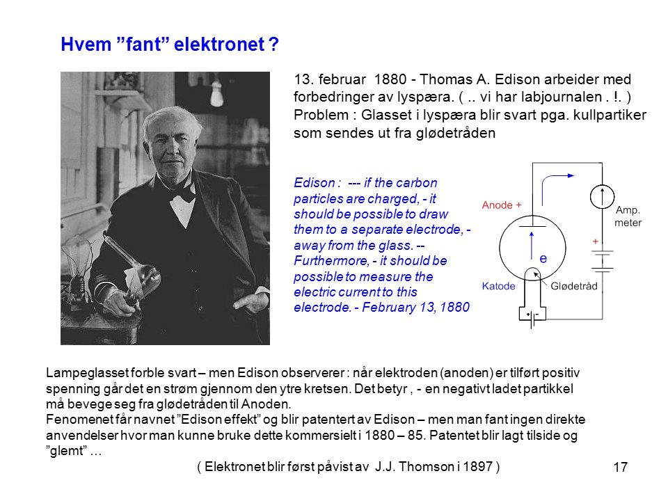 """17 Hvem """"fant"""" elektronet ? 13. februar 1880 - Thomas A. Edison arbeider med forbedringer av lyspæra. (.. vi har labjournalen. !. ) Problem : Glasset"""