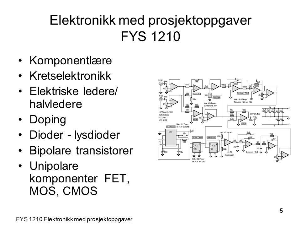 5 Elektronikk med prosjektoppgaver FYS 1210 Komponentlære Kretselektronikk Elektriske ledere/ halvledere Doping Dioder - lysdioder Bipolare transistorer Unipolare komponenter FET, MOS, CMOS FYS 1210 Elektronikk med prosjektoppgaver