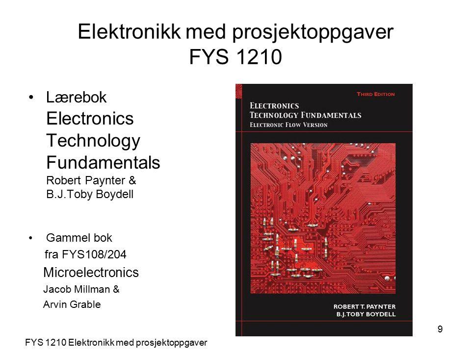 9 Lærebok Electronics Technology Fundamentals Robert Paynter & B.J.Toby Boydell Gammel bok fra FYS108/204 Microelectronics Jacob Millman & Arvin Grable Elektronikk med prosjektoppgaver FYS 1210 FYS 1210 Elektronikk med prosjektoppgaver