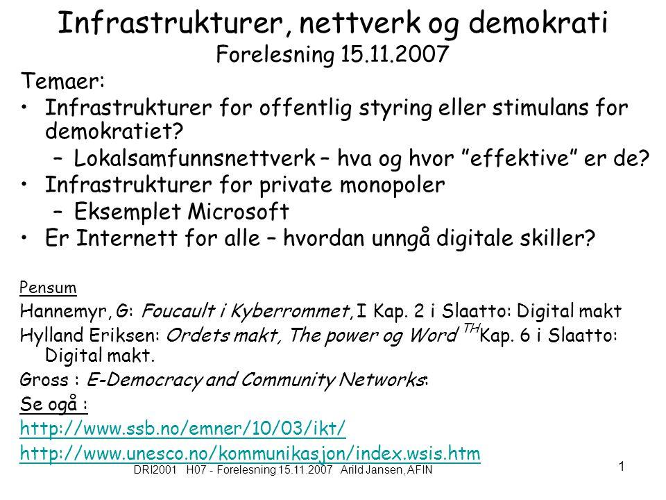 DRI2001 H07 - Forelesning 15.11.2007 Arild Jansen, AFIN 1 Infrastrukturer, nettverk og demokrati Forelesning 15.11.2007 Temaer: Infrastrukturer for offentlig styring eller stimulans for demokratiet.