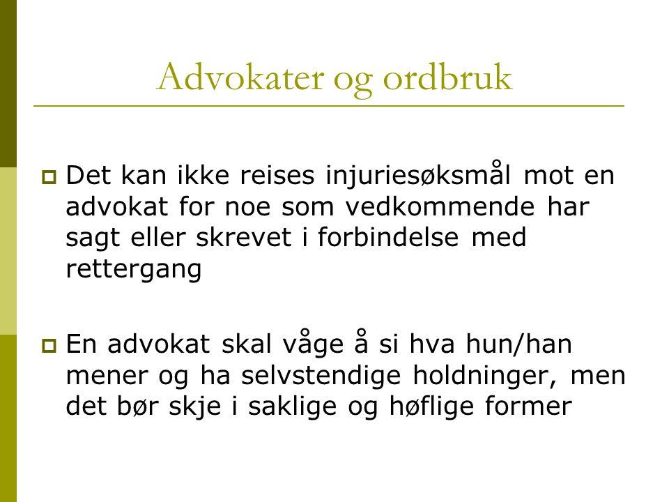 Advokater og ordbruk  Det kan ikke reises injuriesøksmål mot en advokat for noe som vedkommende har sagt eller skrevet i forbindelse med rettergang 