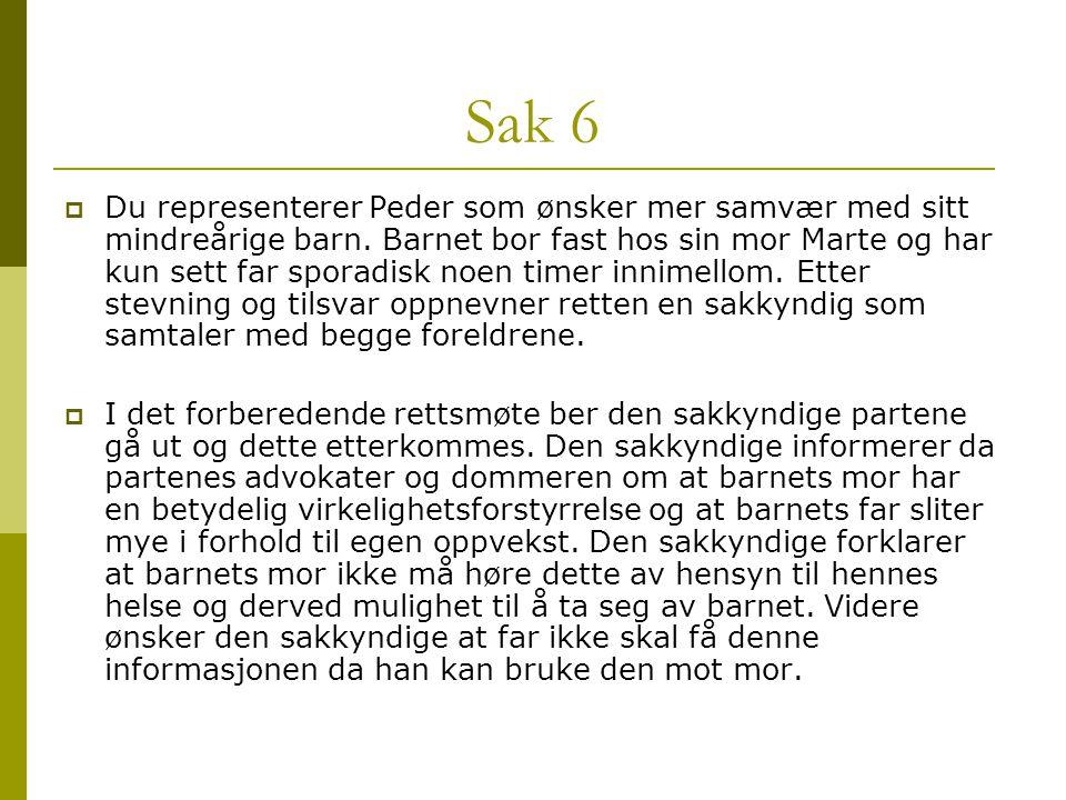 Sak 6  Du representerer Peder som ønsker mer samvær med sitt mindreårige barn. Barnet bor fast hos sin mor Marte og har kun sett far sporadisk noen t
