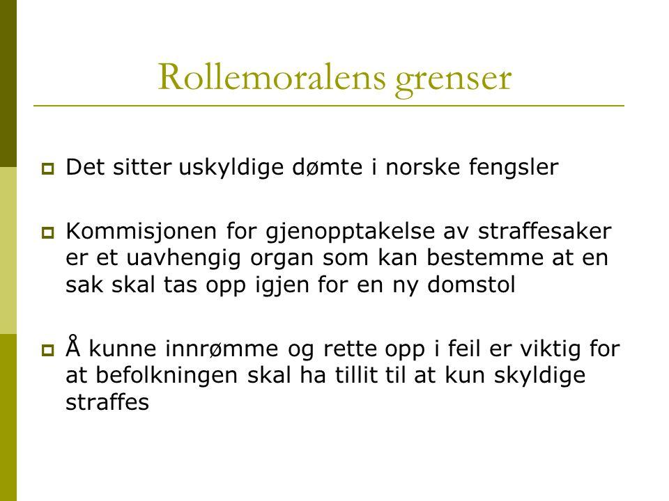 Rollemoralens grenser  Det sitter uskyldige dømte i norske fengsler  Kommisjonen for gjenopptakelse av straffesaker er et uavhengig organ som kan be