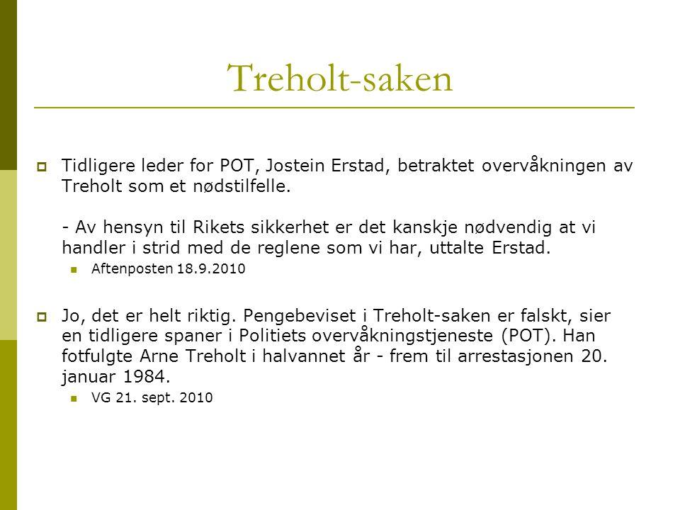 Treholt-saken  Tidligere leder for POT, Jostein Erstad, betraktet overvåkningen av Treholt som et nødstilfelle. - Av hensyn til Rikets sikkerhet er d