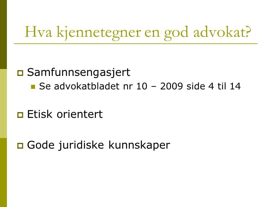 Hva kjennetegner en god advokat?  Samfunnsengasjert Se advokatbladet nr 10 – 2009 side 4 til 14  Etisk orientert  Gode juridiske kunnskaper