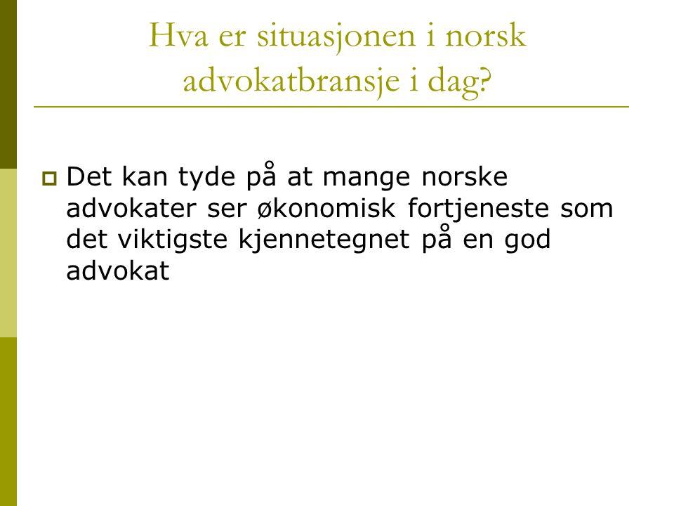 Hva er situasjonen i norsk advokatbransje i dag?  Det kan tyde på at mange norske advokater ser økonomisk fortjeneste som det viktigste kjennetegnet