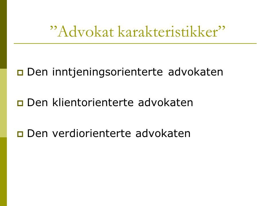 """""""Advokat karakteristikker""""  Den inntjeningsorienterte advokaten  Den klientorienterte advokaten  Den verdiorienterte advokaten"""