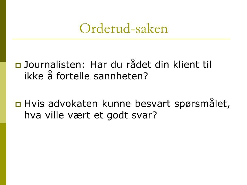 Orderud-saken  Journalisten: Har du rådet din klient til ikke å fortelle sannheten?  Hvis advokaten kunne besvart spørsmålet, hva ville vært et godt