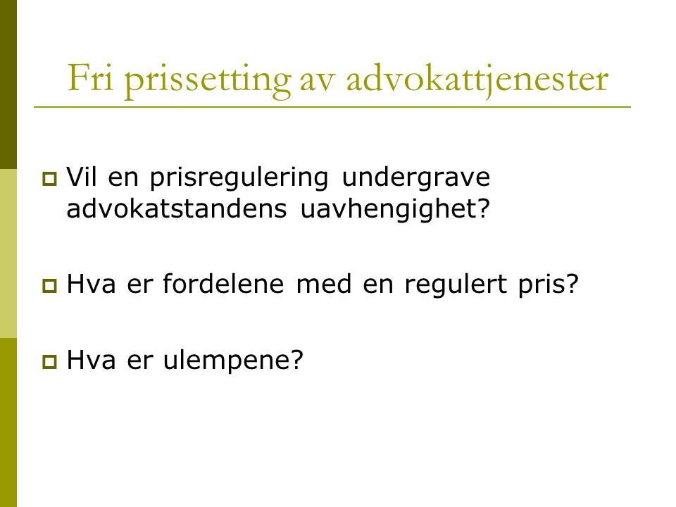 Fri prissetting av advokattjenester  Vil en prisregulering undergrave advokatstandens uavhengighet?  Hva er fordelene med en regulert pris?  Hva er