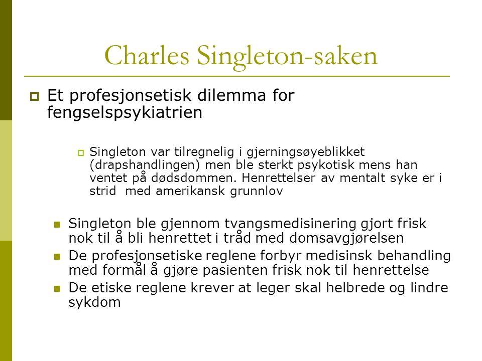 Charles Singleton-saken  Et profesjonsetisk dilemma for fengselspsykiatrien  Singleton var tilregnelig i gjerningsøyeblikket (drapshandlingen) men b