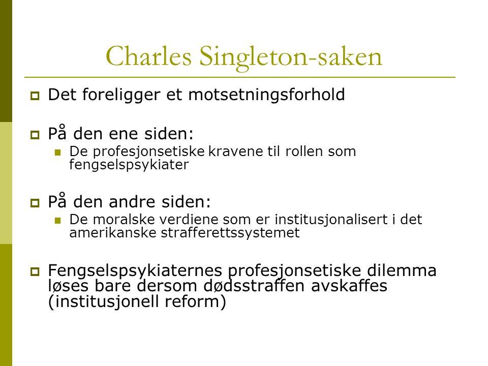 Charles Singleton-saken  Det foreligger et motsetningsforhold  På den ene siden: De profesjonsetiske kravene til rollen som fengselspsykiater  På d
