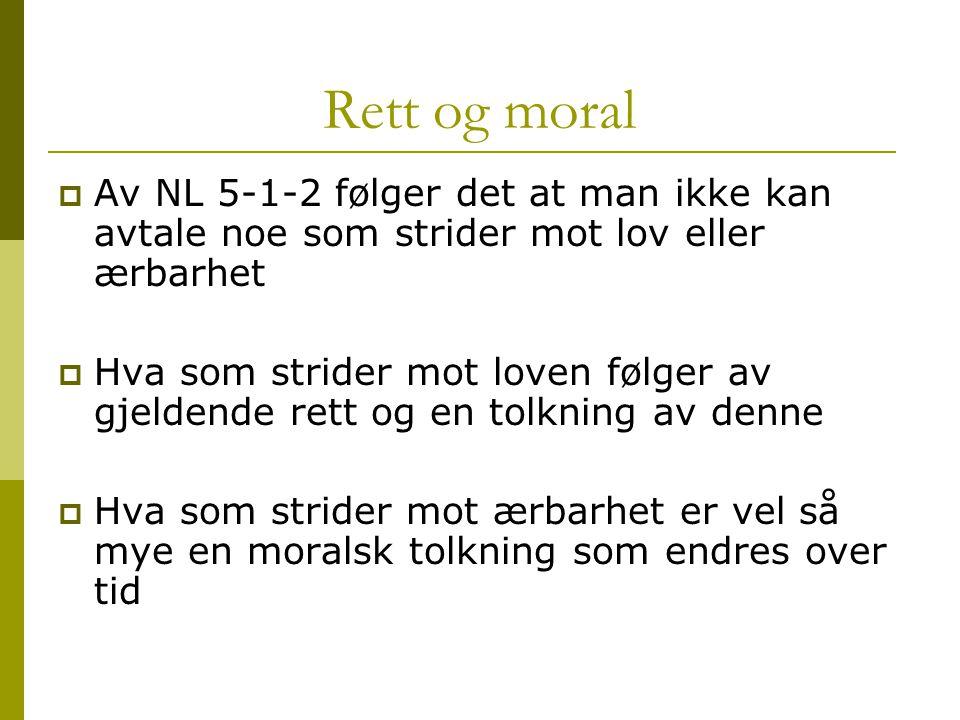 Rett og moral  Av NL 5-1-2 følger det at man ikke kan avtale noe som strider mot lov eller ærbarhet  Hva som strider mot loven følger av gjeldende r