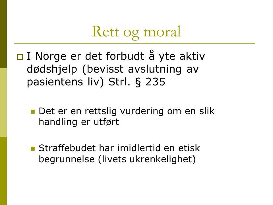 Rett og moral  I Norge er det forbudt å yte aktiv dødshjelp (bevisst avslutning av pasientens liv) Strl. § 235 Det er en rettslig vurdering om en sli