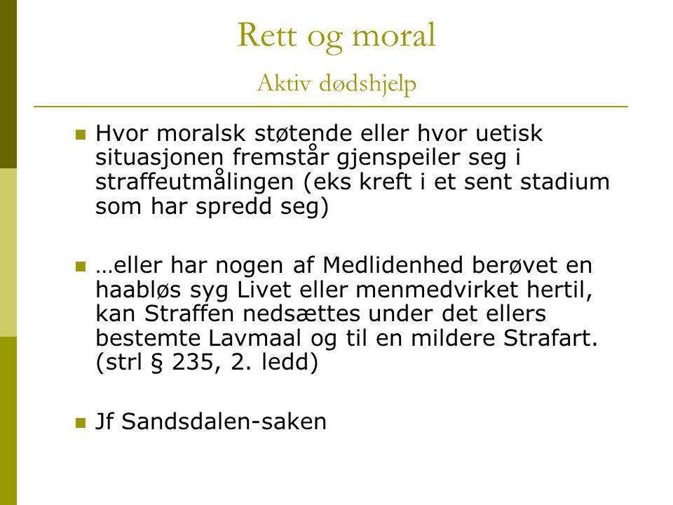 Rett og moral Aktiv dødshjelp Hvor moralsk støtende eller hvor uetisk situasjonen fremstår gjenspeiler seg i straffeutmålingen (eks kreft i et sent st