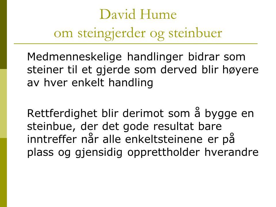 David Hume om steingjerder og steinbuer Medmenneskelige handlinger bidrar som steiner til et gjerde som derved blir høyere av hver enkelt handling Ret