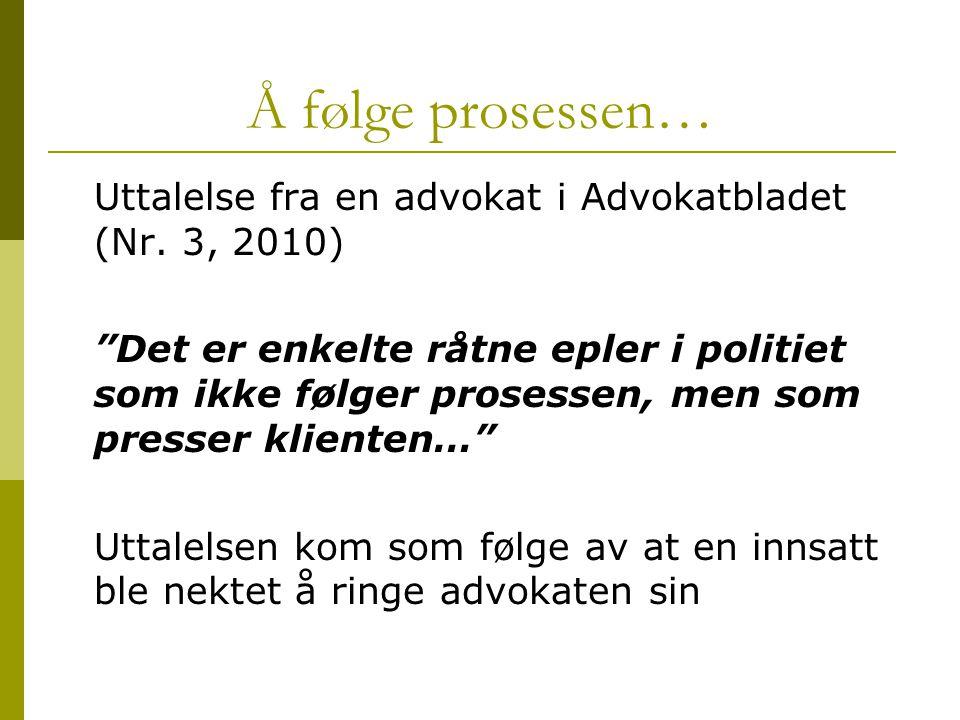 """Å følge prosessen… Uttalelse fra en advokat i Advokatbladet (Nr. 3, 2010) """"Det er enkelte råtne epler i politiet som ikke følger prosessen, men som pr"""
