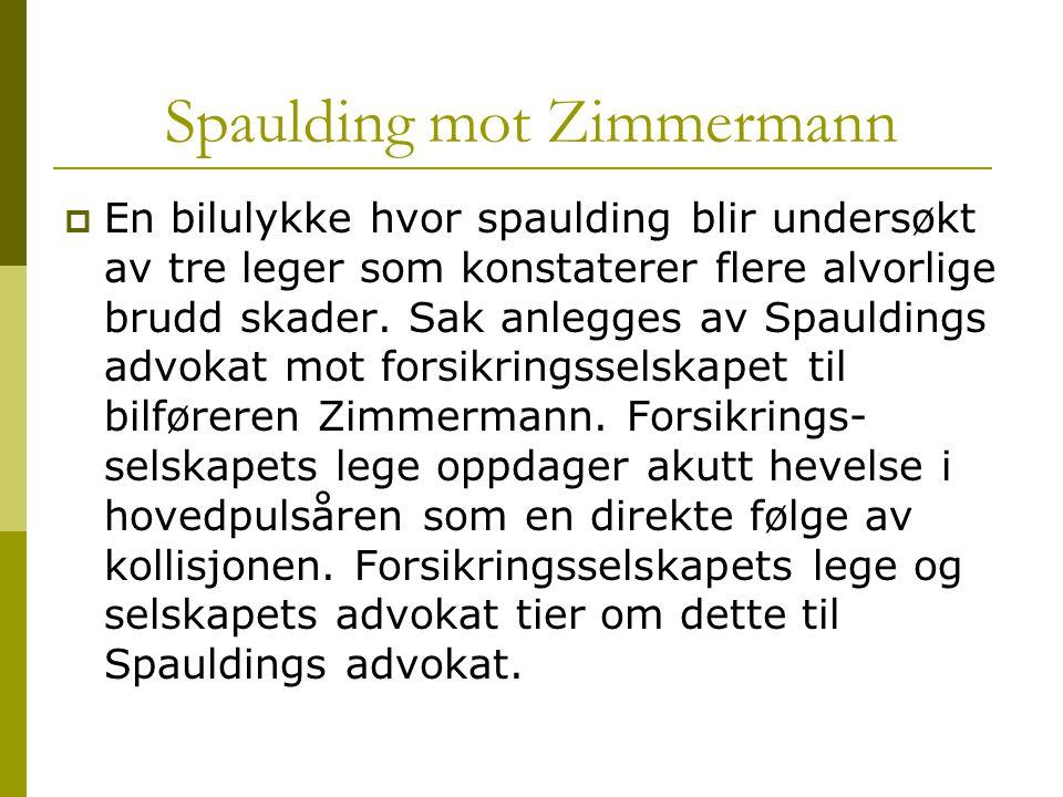 Spaulding mot Zimmermann  En bilulykke hvor spaulding blir undersøkt av tre leger som konstaterer flere alvorlige brudd skader. Sak anlegges av Spaul