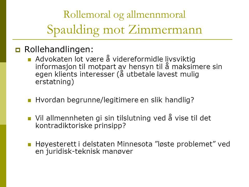 Rollemoral og allmennmoral Spaulding mot Zimmermann  Rollehandlingen: Advokaten lot være å videreformidle livsviktig informasjon til motpart av hensy