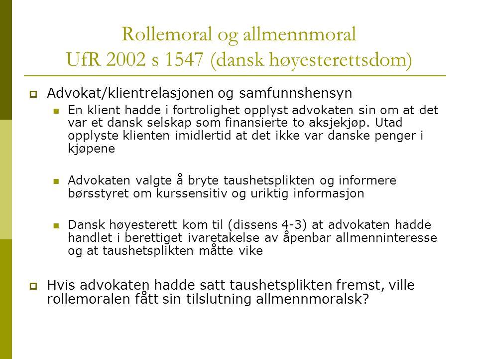 Rollemoral og allmennmoral UfR 2002 s 1547 (dansk høyesterettsdom)  Advokat/klientrelasjonen og samfunnshensyn En klient hadde i fortrolighet opplyst