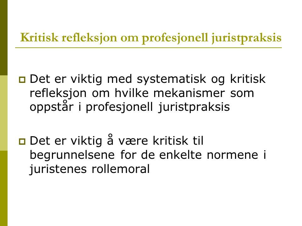 Kritisk refleksjon om profesjonell juristpraksis  Det er viktig med systematisk og kritisk refleksjon om hvilke mekanismer som oppstår i profesjonell