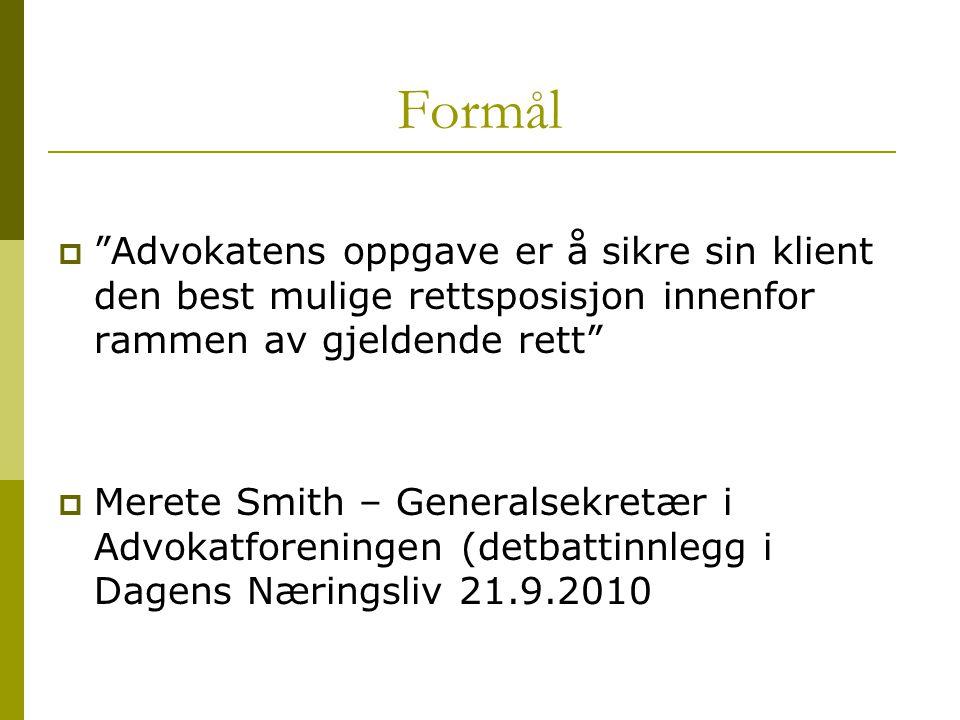 """Formål  """"Advokatens oppgave er å sikre sin klient den best mulige rettsposisjon innenfor rammen av gjeldende rett""""  Merete Smith – Generalsekretær i"""
