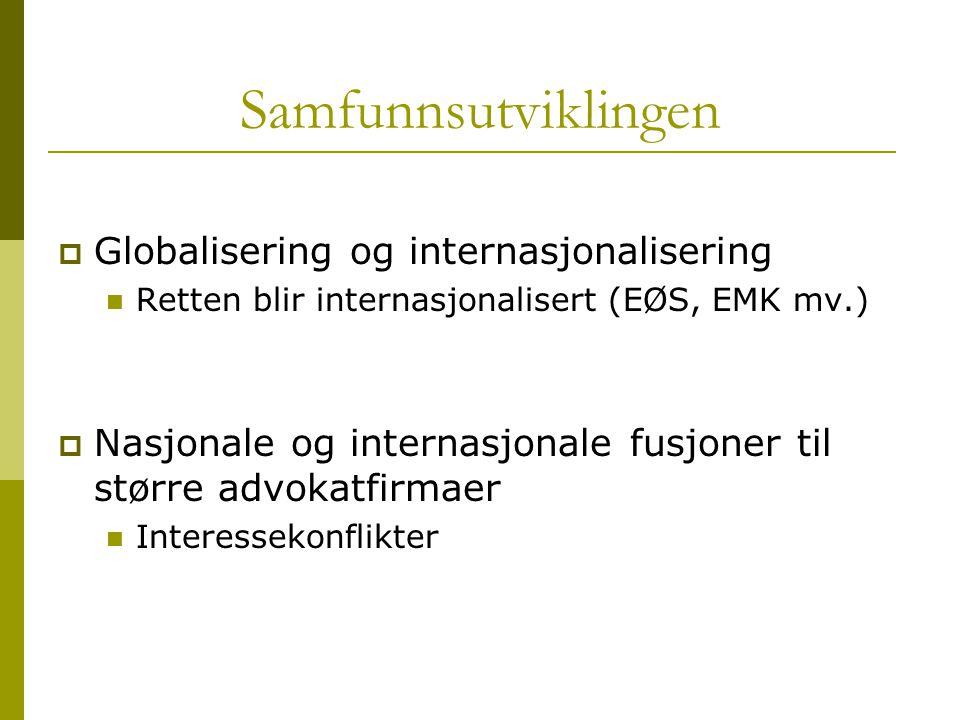 Samfunnsutviklingen  Globalisering og internasjonalisering Retten blir internasjonalisert (EØS, EMK mv.)  Nasjonale og internasjonale fusjoner til s