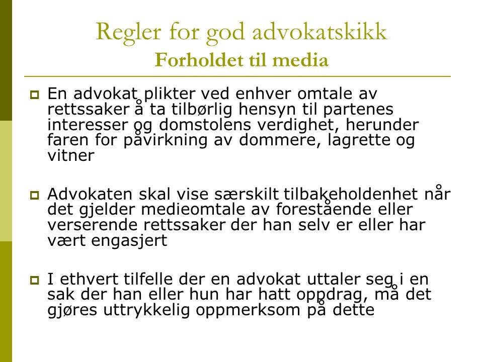 Regler for god advokatskikk Forholdet til media  En advokat plikter ved enhver omtale av rettssaker å ta tilbørlig hensyn til partenes interesser og