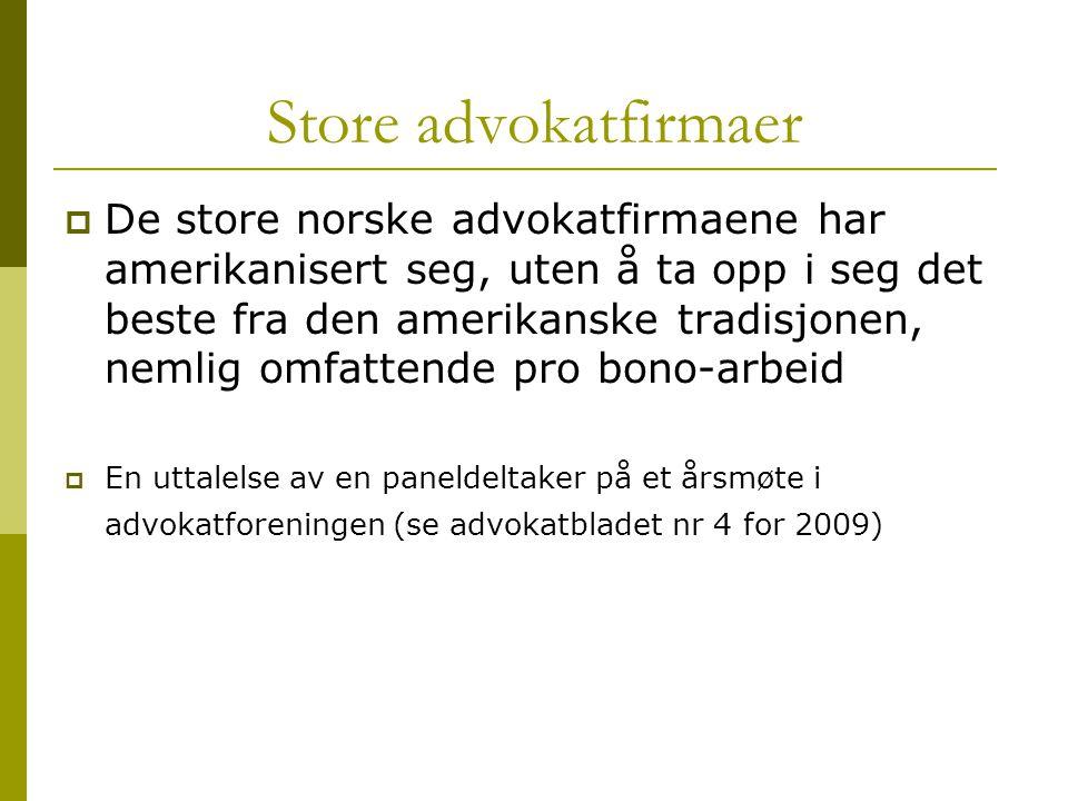 Store advokatfirmaer  De store norske advokatfirmaene har amerikanisert seg, uten å ta opp i seg det beste fra den amerikanske tradisjonen, nemlig om