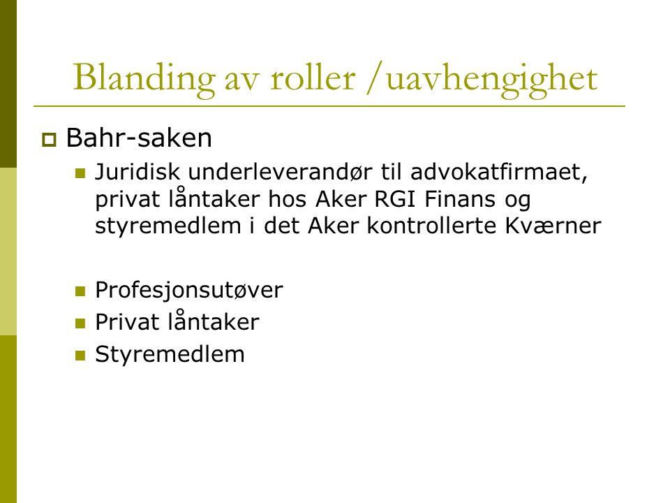 Blanding av roller /uavhengighet  Bahr-saken Juridisk underleverandør til advokatfirmaet, privat låntaker hos Aker RGI Finans og styremedlem i det Ak