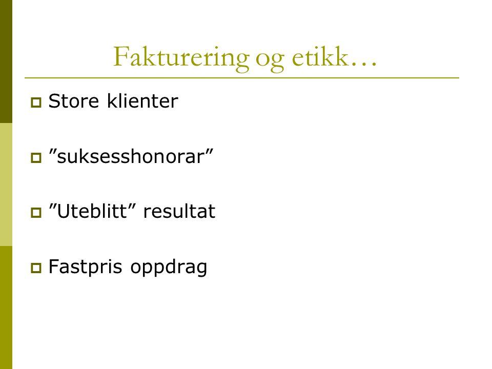 """Fakturering og etikk…  Store klienter  """"suksesshonorar""""  """"Uteblitt"""" resultat  Fastpris oppdrag"""