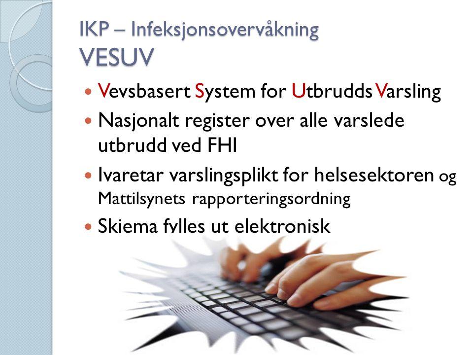IKP – Infeksjonsovervåkning VESUV Vevsbasert System for Utbrudds Varsling Nasjonalt register over alle varslede utbrudd ved FHI Ivaretar varslingsplik