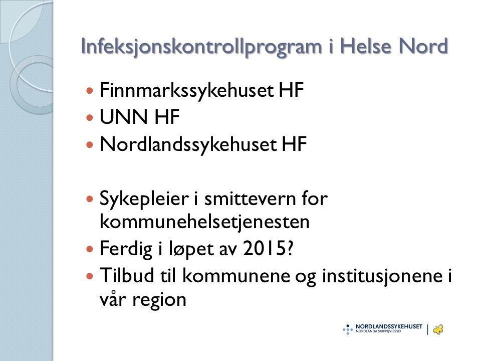 Infeksjonskontrollprogram i Helse Nord Finnmarkssykehuset HF UNN HF Nordlandssykehuset HF Sykepleier i smittevern for kommunehelsetjenesten Ferdig i l