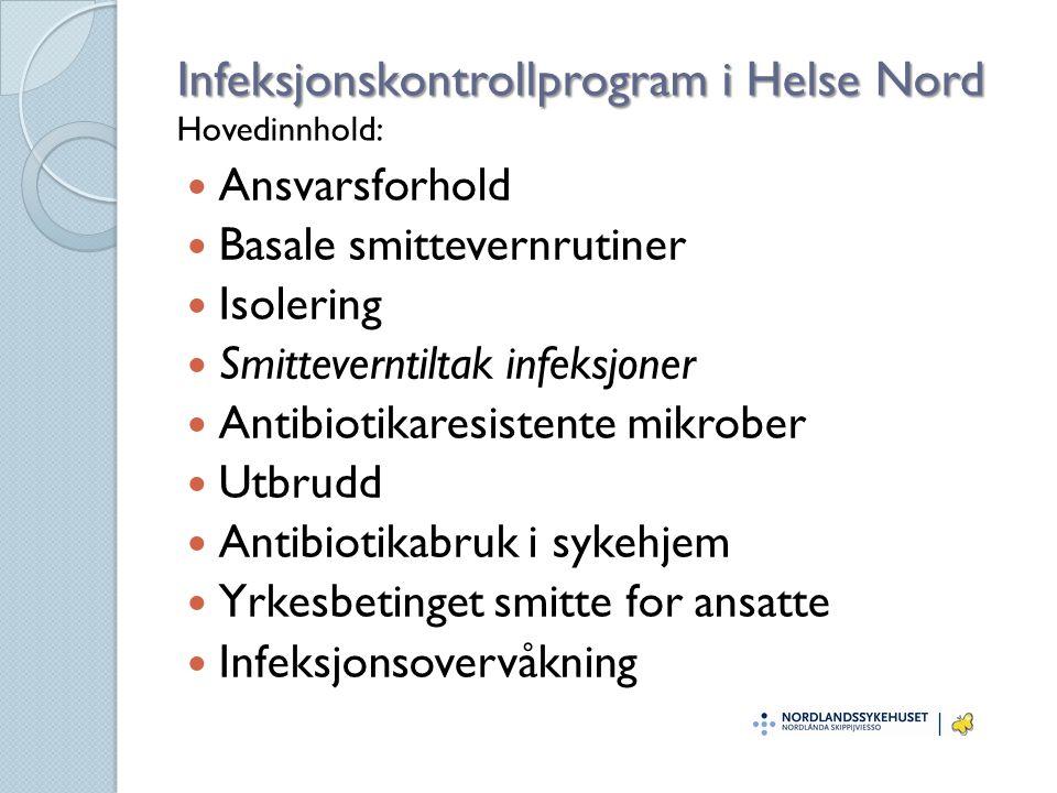 Infeksjonskontrollprogram i Helse Nord Infeksjonskontrollprogram i Helse Nord Hovedinnhold: Ansvarsforhold Basale smittevernrutiner Isolering Smitteve