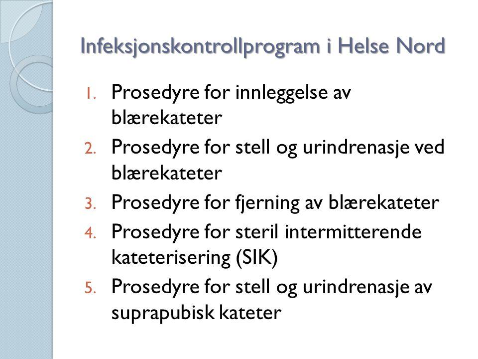 Infeksjonskontrollprogram i Helse Nord 1. Prosedyre for innleggelse av blærekateter 2. Prosedyre for stell og urindrenasje ved blærekateter 3. Prosedy