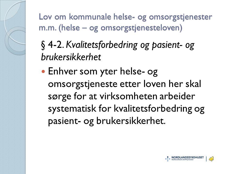 Lov om kommunale helse- og omsorgstjenester m.m. (helse – og omsorgstjenesteloven) § 4-2. Kvalitetsforbedring og pasient- og brukersikkerhet Enhver so