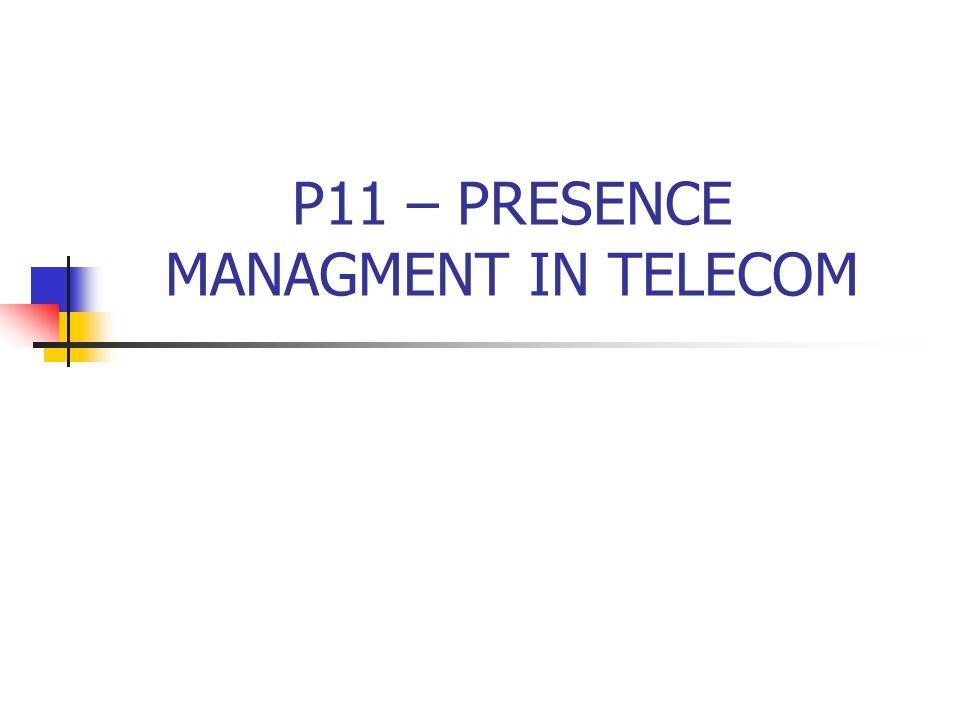 P11 – PRESENCE MANAGMENT IN TELECOM