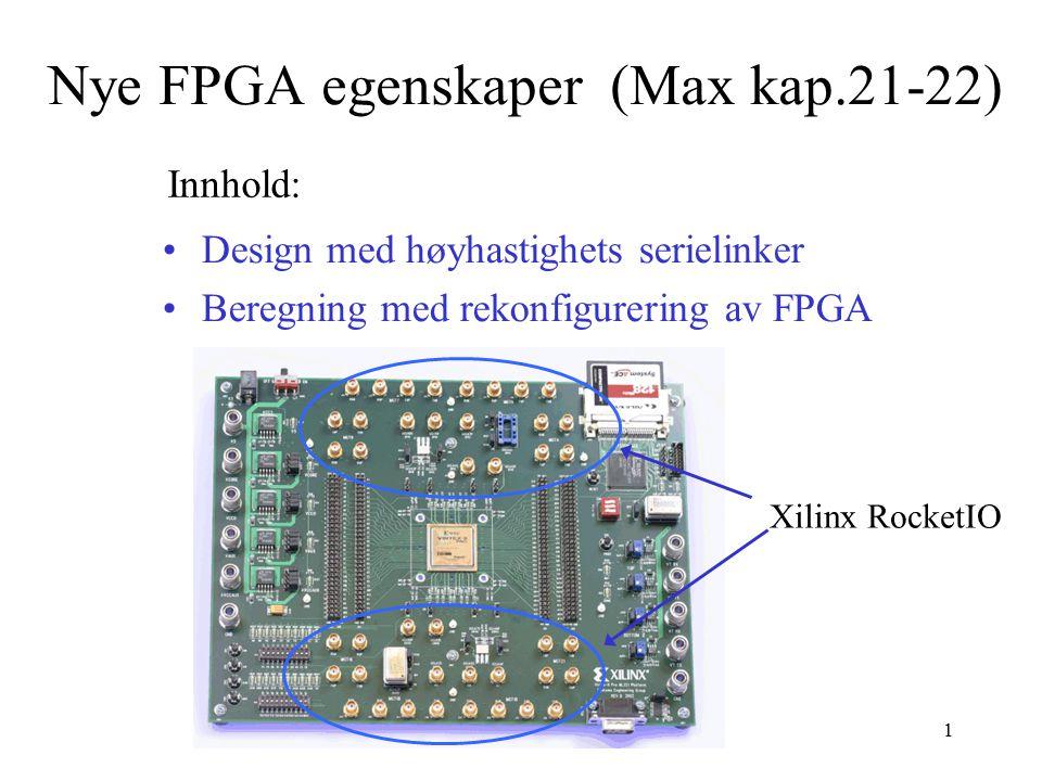 INF3430 - H131 Nye FPGA egenskaper (Max kap.21-22) Design med høyhastighets serielinker Beregning med rekonfigurering av FPGA Innhold: Xilinx RocketIO