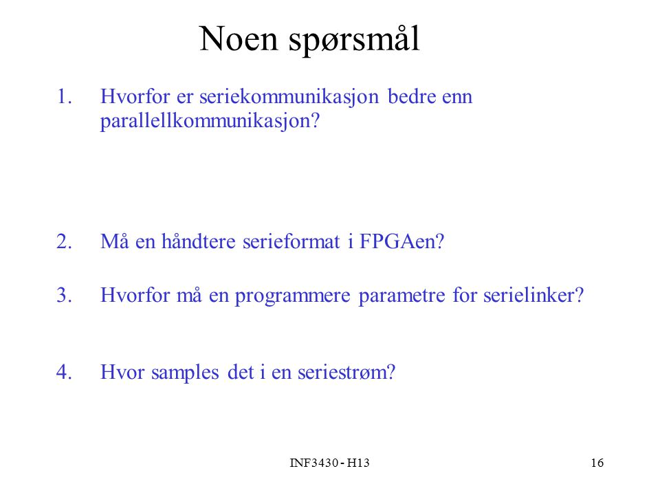 INF3430 - H1316 Noen spørsmål 1.Hvorfor er seriekommunikasjon bedre enn parallellkommunikasjon.