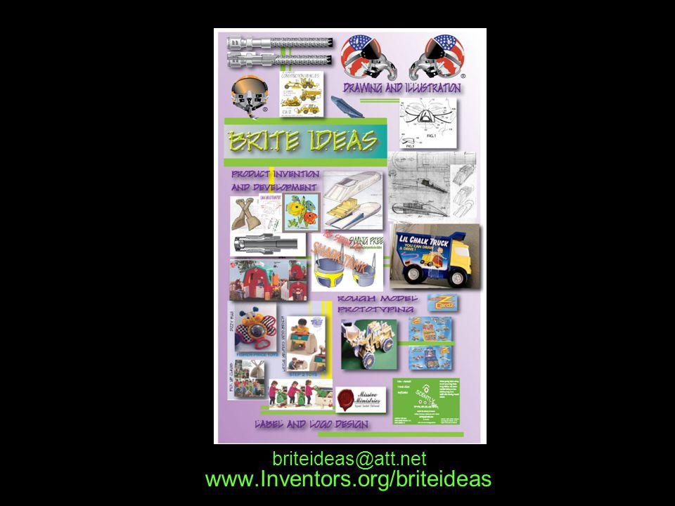 www.Inventors.org/briteideas briteideas@att.net Brain storm your ideas With you, and develop Them with…..